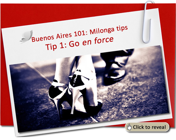 Buenos Aires Milonga Survival tips: No 1: Go en Force